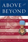 Above & Beyond:  The Aviation Medals of Honor, by renowned military historian Barrett Tillman